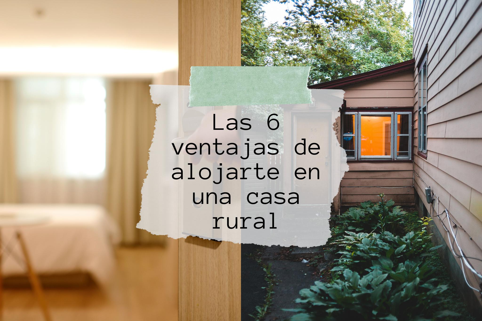 Las 6 ventajas de alojarte en una Casa Rural